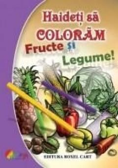 HAIDETI SA COLORAM! - FRUCTE SI LEGUME
