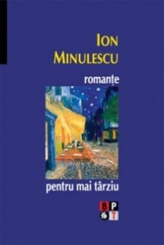 Romante pentru mai tarziu, Ion Minulescu