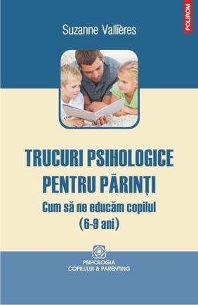 TRUCURI PSIHOLOGICE PENTRU PARINTI: CUM SA NE EDUCAM COPILUL (6-9 ANI)