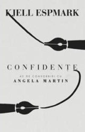 Confidente. 42 de convorbiri cu Angela Martin - Karl Espmark