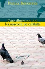 Care Dintre Noi Doi L-A Nascocit Pe Celalalt, Pascal Bruckner