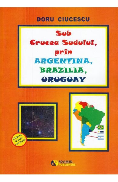 SUB CRUCEA SUDULUI. PRIN ARGENTINA. BRAZILIA. URUGUAY