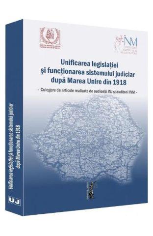 UNIFICAREA LEGISLATIEI SI FUNCTIONAREA SISTEMULUI JUDICIAR DUPA MAREA UNIRE DIN 1918