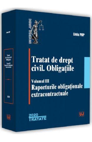 TRATAT DE DREPT CIVIL. OBLIGATIILE. VOL.3: RAPORTURILE OBLIGATIONALE EXTRACONTRACTUALE