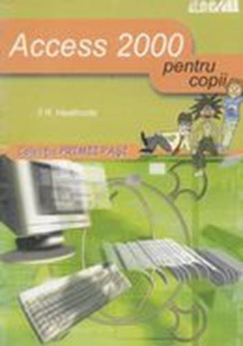 Access 2000 pentru copii - F.R. Heathcote
