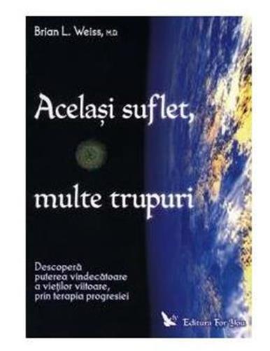 ACELASI SUFLET, MULTE TRUPURI