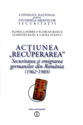 """Actiunea """"Recuperarea"""" Securitateasi Emigrarea Germanilor Din Romania (1962-1989)"""
