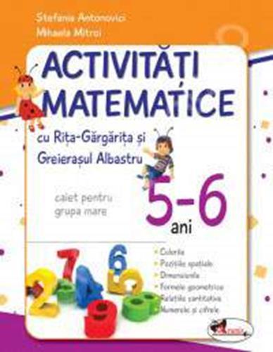 Activitati matematice cu Rita gargarita si  greierasul albastru 5-6 Ani - Mihaela Mitroi, Stefania Antonovici