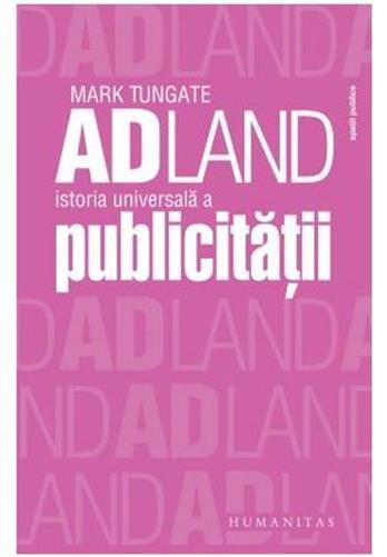 ADLAND: ISTORIA UNIVERSALA A PUBLICITATII