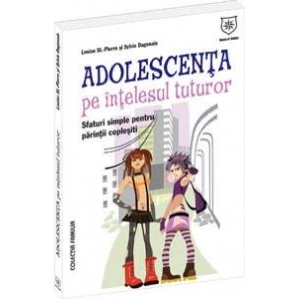 ADOLESCENTA PE INTELESUL TUTUROR - SFATURI SIMPLE PENTRU PARINTI COPLESITI