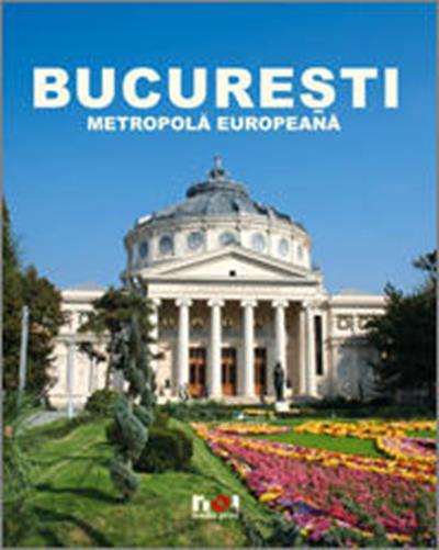 Album Bucuresti Metropola europeana. Editie in limba germana - Ioana Nicolae