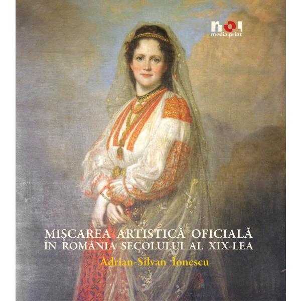 Miscarea artistica oficiala in Romania secolului al XIX lea, Adrian-Silvan Ionescu
