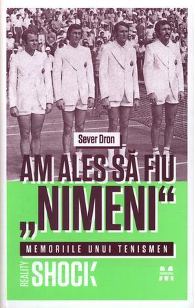 "AM ALES SA FIU ""NIMENI"". MEMORIILE UNUI TENISMEN"