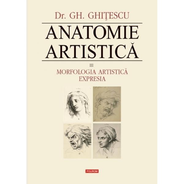ANATOMIE ARTISTICA VOLUMUL 3: MORFOLOGIA ARTISTICA. EXPRESIA