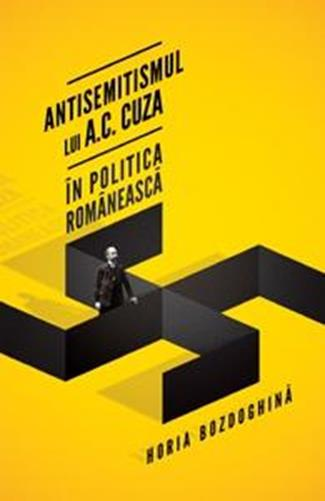 Antisemitismul lui A. C. Cuza in politica romaneasca - Horia Bozdoghina