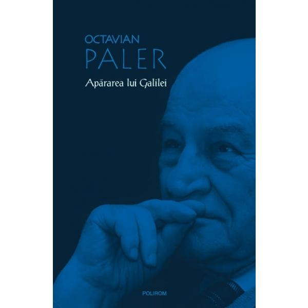 Apararea lui Galilei, Octavian Paler