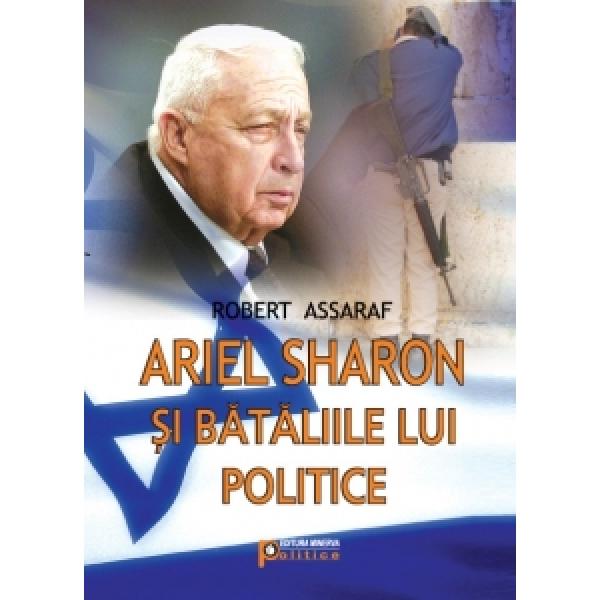 Ariel Sharon si bataliile lui politice,   Robert Assaraf