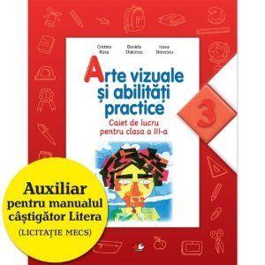 ARTE VIZUALE SI ACTIVITATI PRACTICE. CAIET DE LUCRU PENTRU CLASA A III-A