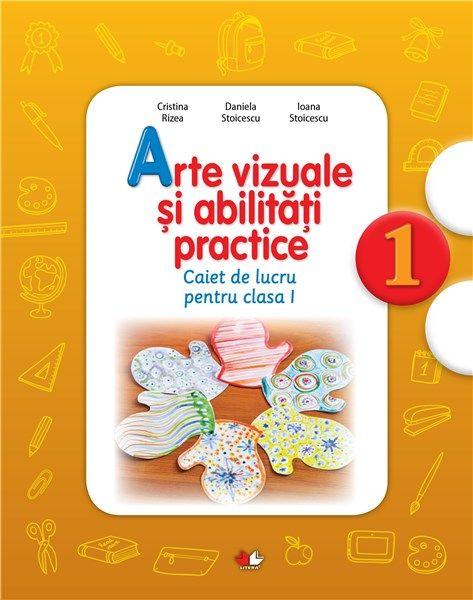 ARTE VIZUALE SI ACTIVITATI PRACTICE. CAIET DE LUCRU PENTRU CLASA I