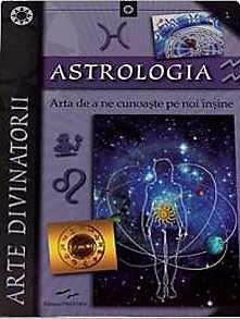 ASTROLOGIA, ARTA DE A NE CUNOASTE PE NOI INSINE