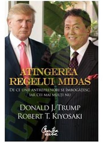 Atingerea regelui Midas. De ce unii antreprenori se îmbogăţesc, iar cei mai mulţi nu  -  Donald J. Trump, Robert T. Kiyosaki