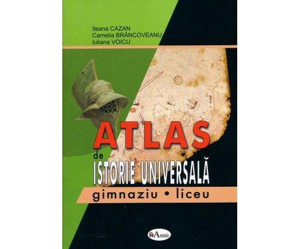 Atlas de istorie universala pentru gimnaziu si liceu - Ileana Cazan, Camelia Brancoveanu, Iuliana Voicu