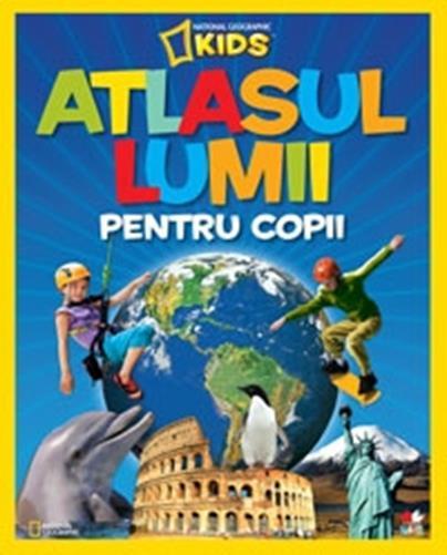 ATLASUL LUMII PENTRU COPII NATIONAL GEOGRAPHIC