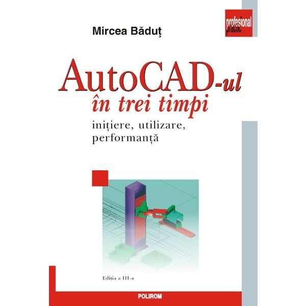 AUTOCAD-UL IN TREI TIMPI EDITIA 3