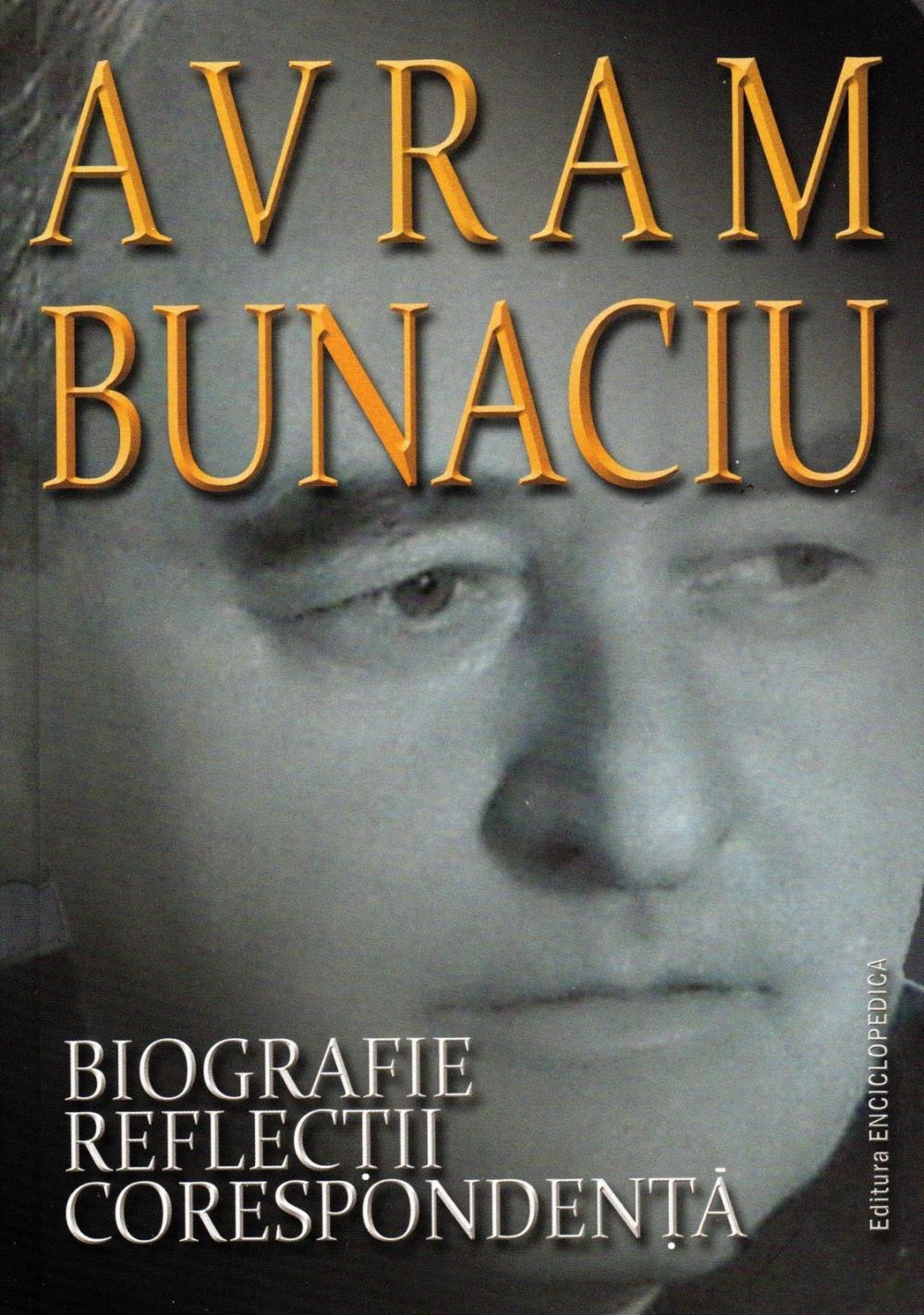 Avram Bunaciu. Biografie. Reflectii. Corespondenta