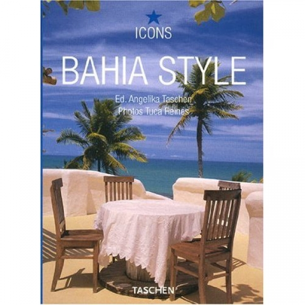 Bahia Style: Exteriors / Interiors / Details, Angelika  Taschen