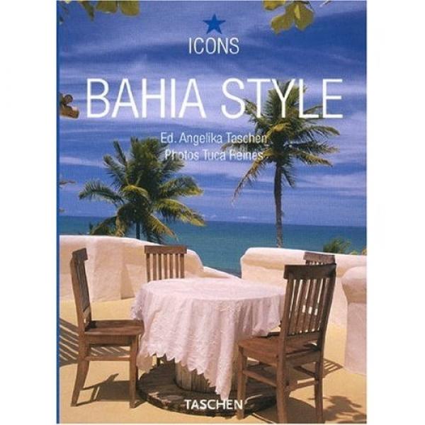 Bahia Style: Exteriors / Interiors / Details, Angelika  Taschen