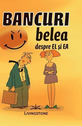 BANCURI BELEA DESPRE EL SI EA