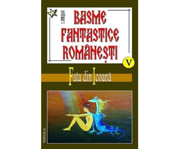 Basme fantastice romanesti, Vol. V-VII, I.Oprisan