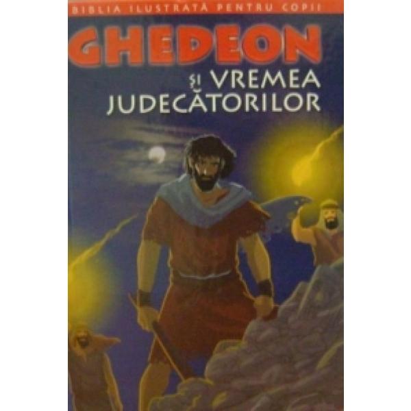 BIBLIA ILUSTRATA PENTRU COPII. GHEDEON SI VREMEA JUDECATORILOR VOLUMUL  5