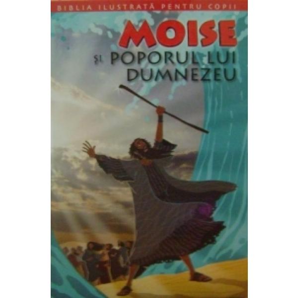 BIBLIA ILUSTRATA PENTRU COPII. MOISE SI POPORUL LUI DUMNEZEU VOLUMUL 3
