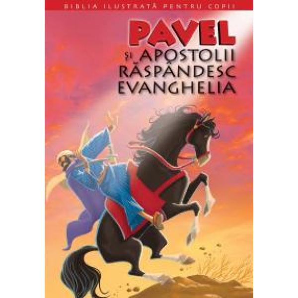 BIBLIA ILUSTRATA PENTRU COPII. PAVEL SI APOSTOLII RASPANDESC EVANGHELIA VOLUMUL 12