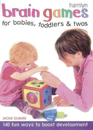 Brain Games For Babies, Toddlers And Twos - Jackie Silberg