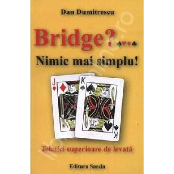 Bridge  nimic mai simpl, tehnici superioare de levata, Dan Dumitrescu
