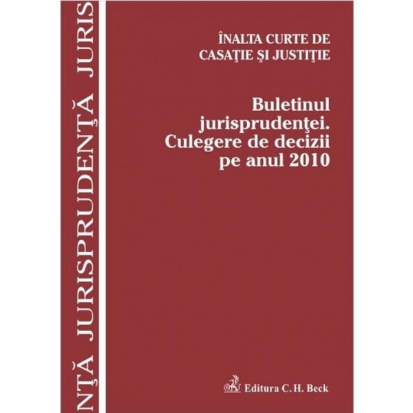 BULETINUL JURISPRUDENTEI. CULEGERE DE DECIZII PE ANUL 2010 -  ICCJ