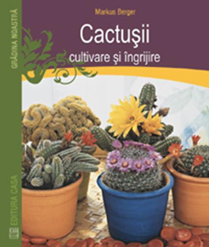 CACTUSII-CULTIVARE SI INGRIJIRE