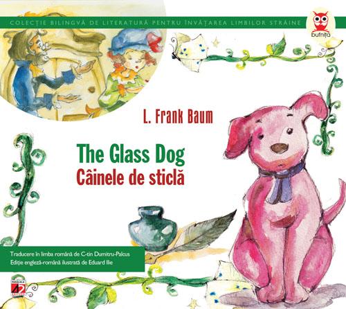 Cainele de sticla / The glass dog - Frank Baum