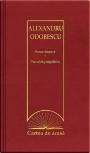 Cartea de acasa nr. 33: Scene istorice. Pseudokynegeticos - Alexandru Odobescu