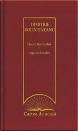 Cartea de acasa nr.46: Florile Bosforului. Legende istorice - Dimitrie Bolintineanu