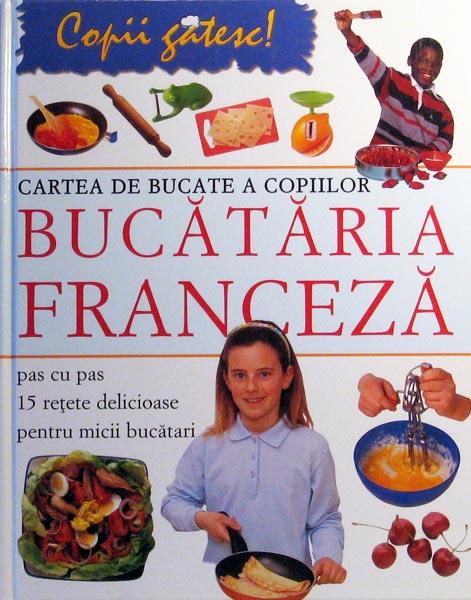 BUCATARIA FRANCEZA-PENTRU  MICII BUCATARI