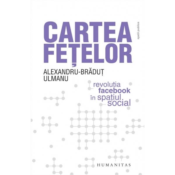 CARTEA FETELOR. REVOLUTIA FACEBOOK IN SPATIUL SOCIAL