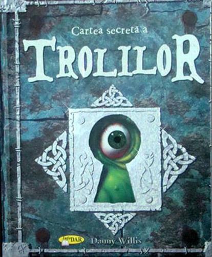 Cartea secreta a trolilor - Willis Danny