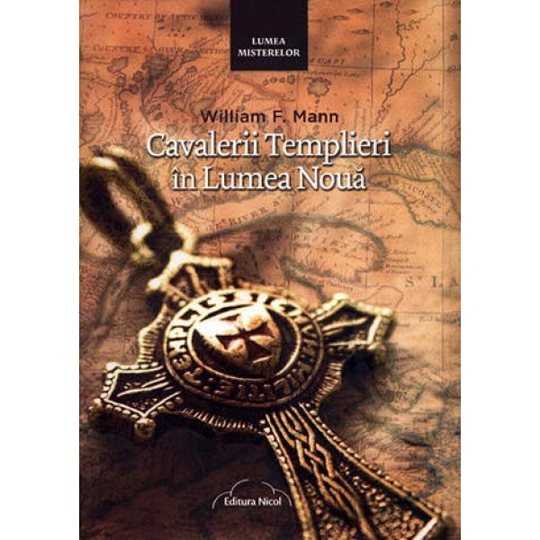 Cavalerii templieri in lumea noua - William F. Mann