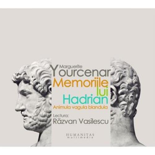 Cd Memoriile lui Hadrian - Marguerite  Yourcenar