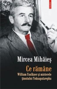 CE RAMINE: WILLIAM FAULKNER SI MISTERELE TINUTULUI YOKNAPATAWPHA