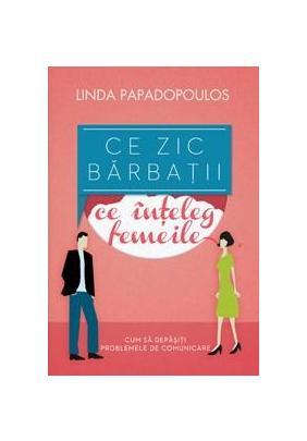 Ce zic barbatii, ce inteleg femeile - Linda Papadopoulos